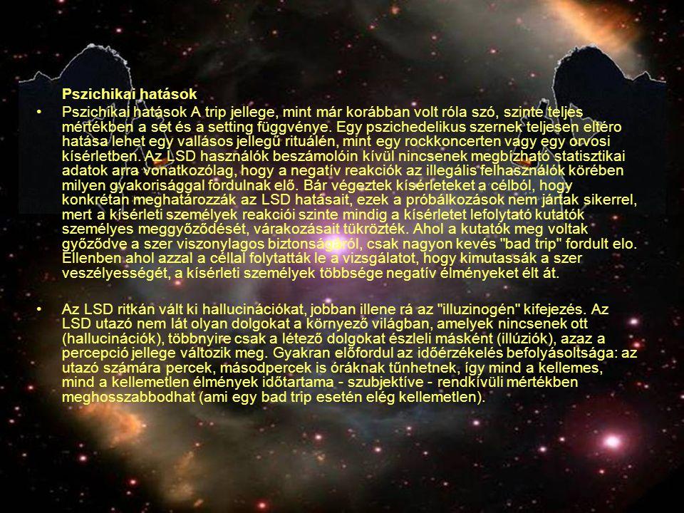 Pszichikai hatások Pszichikai hatások A trip jellege, mint már korábban volt róla szó, szinte teljes mértékben a set és a setting függvénye. Egy pszic