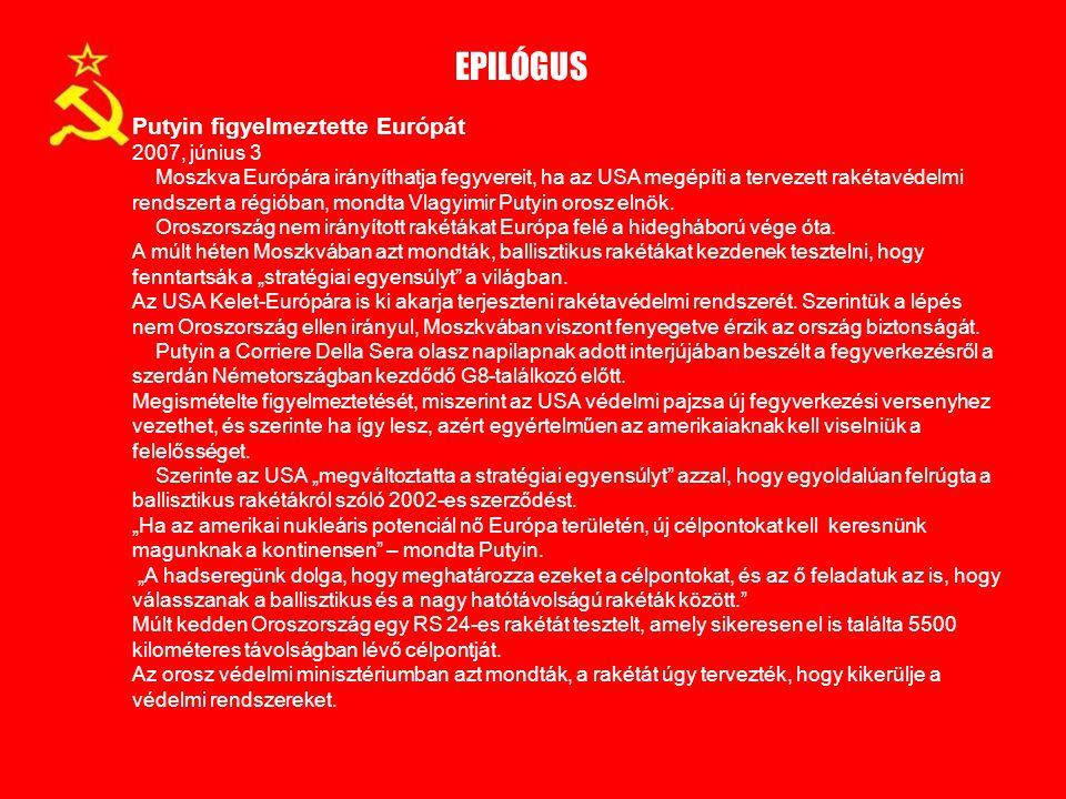 Putyin figyelmeztette Európát 2007, június 3 Moszkva Európára irányíthatja fegyvereit, ha az USA megépíti a tervezett rakétavédelmi rendszert a régiób