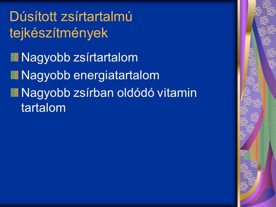 Dúsított zsírtartalmú tejkészítmények Nagyobb zsírtartalom Nagyobb energiatartalom Nagyobb zsírban oldódó vitamin tartalom