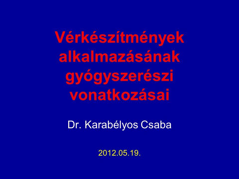 Vérkészítmények alkalmazásának gyógyszerészi vonatkozásai Dr. Karabélyos Csaba 2012.05.19.