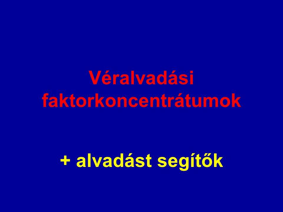 Véralvadási faktorkoncentrátumok + alvadást segítők