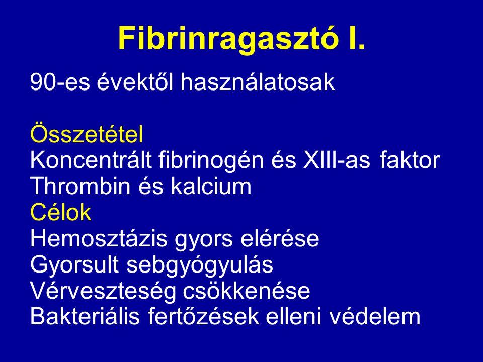 Fibrinragasztó I. 90-es évektől használatosak Összetétel Koncentrált fibrinogén és XIII-as faktor Thrombin és kalcium Célok Hemosztázis gyors elérése