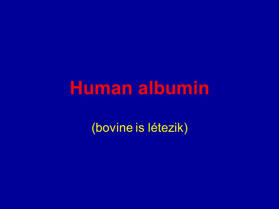 Human albumin (bovine is létezik)
