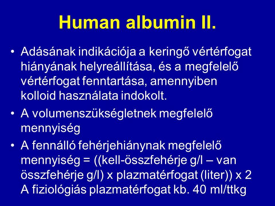 Human albumin II. Adásának indikációja a keringő vértérfogat hiányának helyreállítása, és a megfelelő vértérfogat fenntartása, amennyiben kolloid hasz