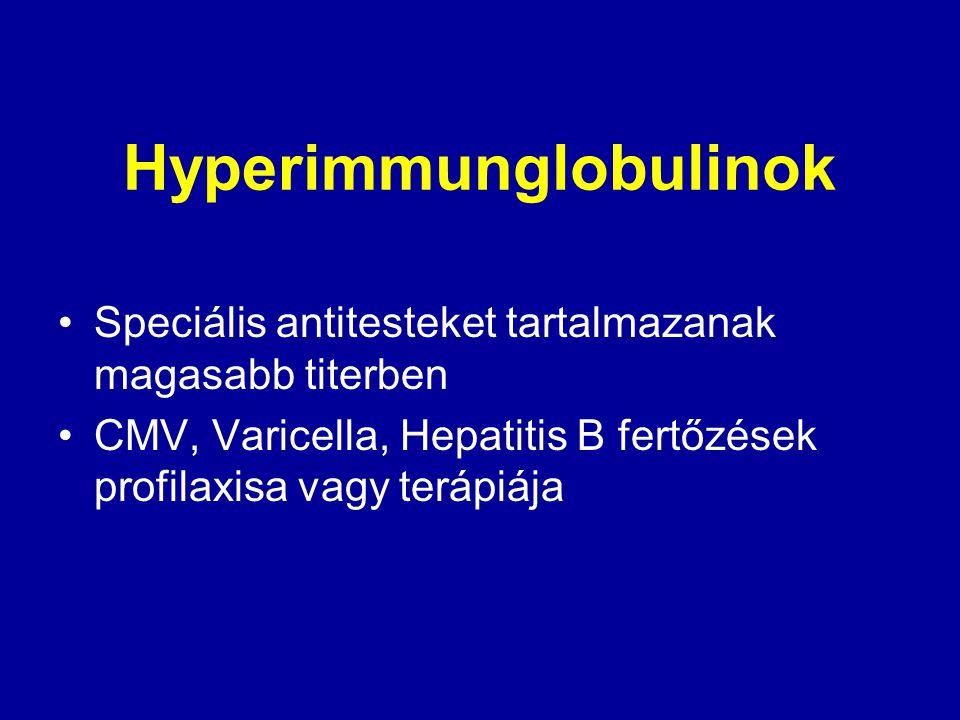 Hyperimmunglobulinok Speciális antitesteket tartalmazanak magasabb titerben CMV, Varicella, Hepatitis B fertőzések profilaxisa vagy terápiája