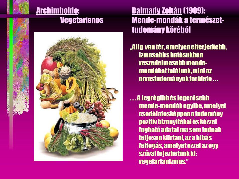 """Archimboldo:Dalmady Zoltán (1909): VegetarianosMende-mondák a természet- tudomány köréből """"Alig van tér, amelyen elterjedtebb, izmosabb s hatásukban veszedelmesebb mende- mondákat találunk, mint az orvostudományok területe......"""