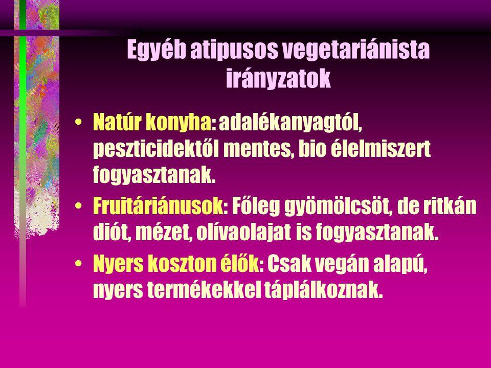 Egyéb atipusos vegetariánista irányzatok Natúr konyha: adalékanyagtól, peszticidektől mentes, bio élelmiszert fogyasztanak.