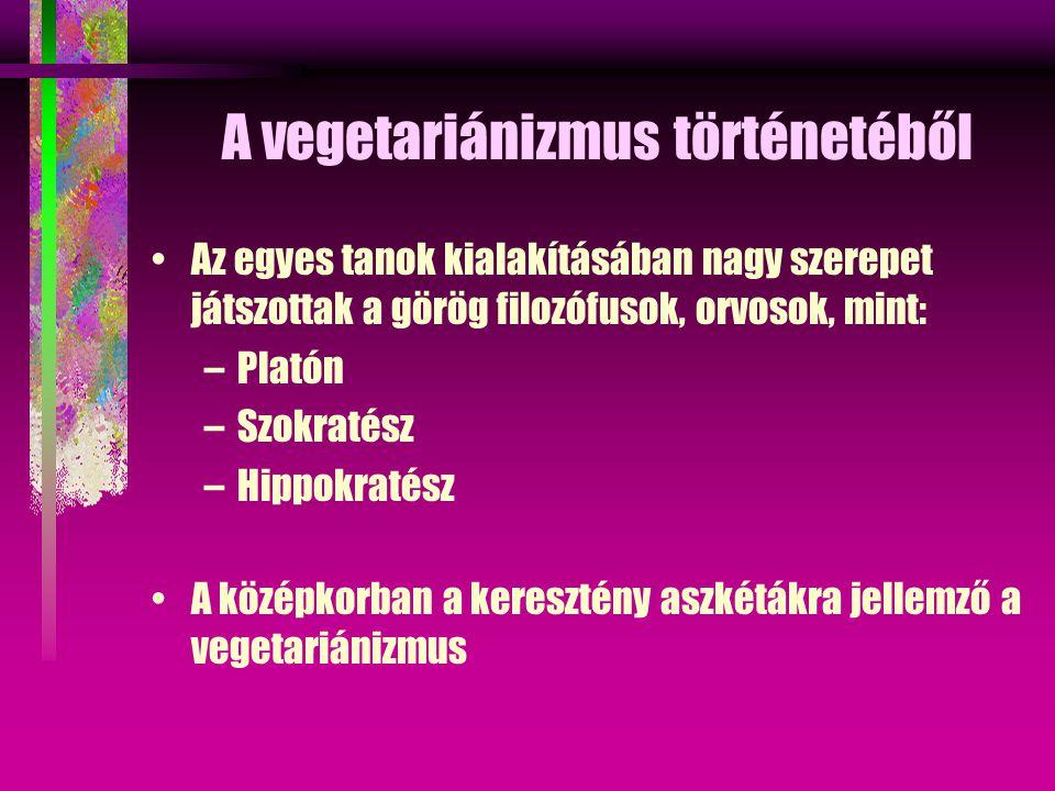 A vegetariánizmus történetéből Az egyes tanok kialakításában nagy szerepet játszottak a görög filozófusok, orvosok, mint: –Platón –Szokratész –Hippokratész A középkorban a keresztény aszkétákra jellemző a vegetariánizmus