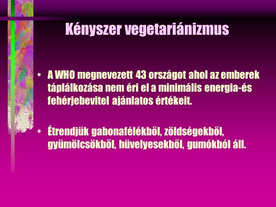 Kényszer vegetariánizmus A WHO megnevezett 43 országot ahol az emberek táplálkozása nem éri el a minimális energia-és fehérjebevitel ajánlatos értékeit.
