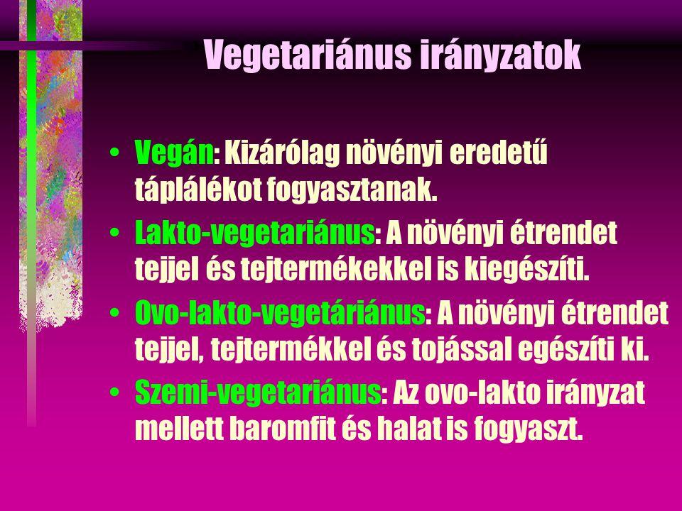 Vegetariánus irányzatok Vegán: Kizárólag növényi eredetű táplálékot fogyasztanak.