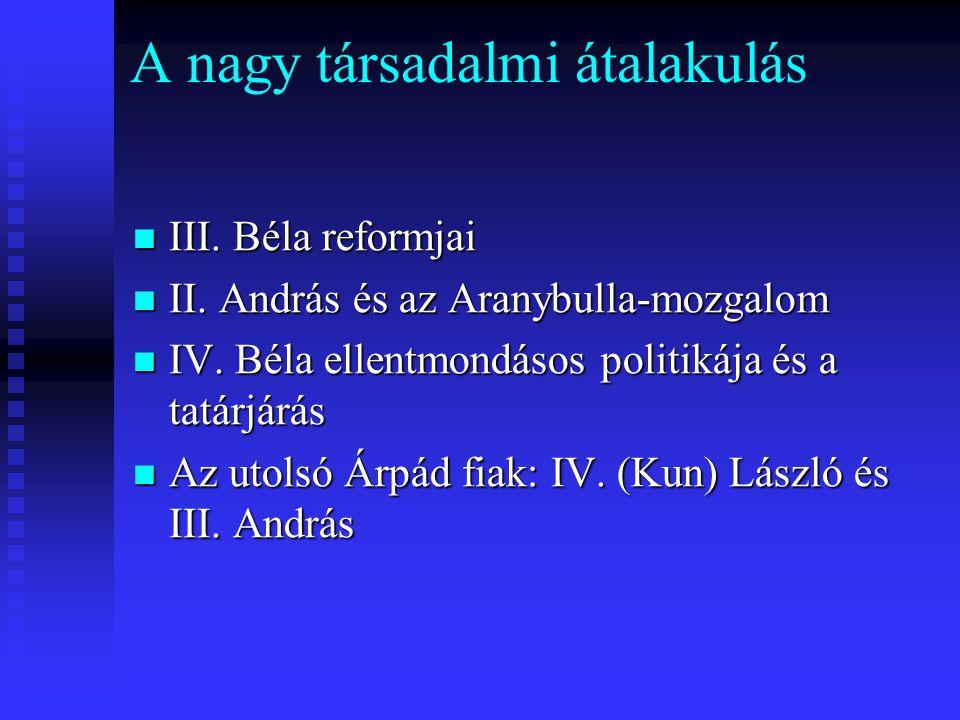 A nagy társadalmi átalakulás III.Béla reformjai III.