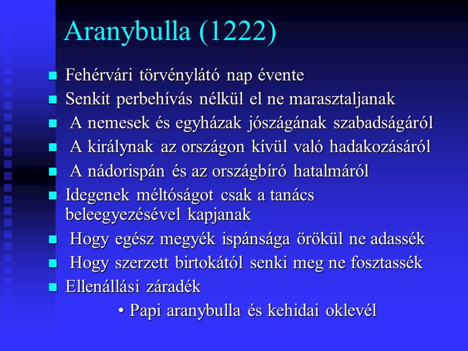 Aranybulla (1222) Fehérvári törvénylátó nap évente Fehérvári törvénylátó nap évente Senkit perbehívás nélkül el ne marasztaljanak Senkit perbehívás né