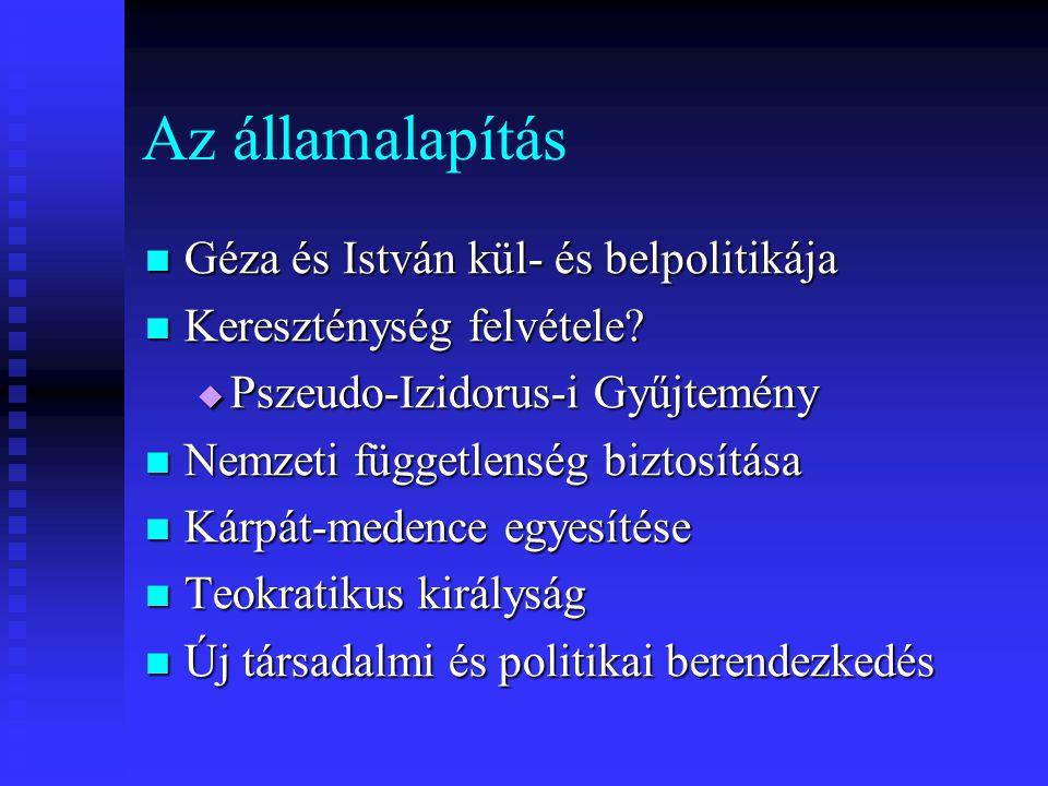 Az államalapítás Géza és István kül- és belpolitikája Géza és István kül- és belpolitikája Kereszténység felvétele.