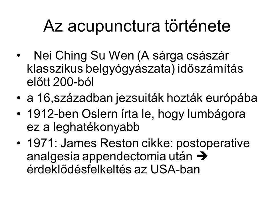 Az acupunctura története Nei Ching Su Wen (A sárga császár klasszikus belgyógyászata) időszámítás előtt 200-ból a 16,században jezsuiták hozták európá