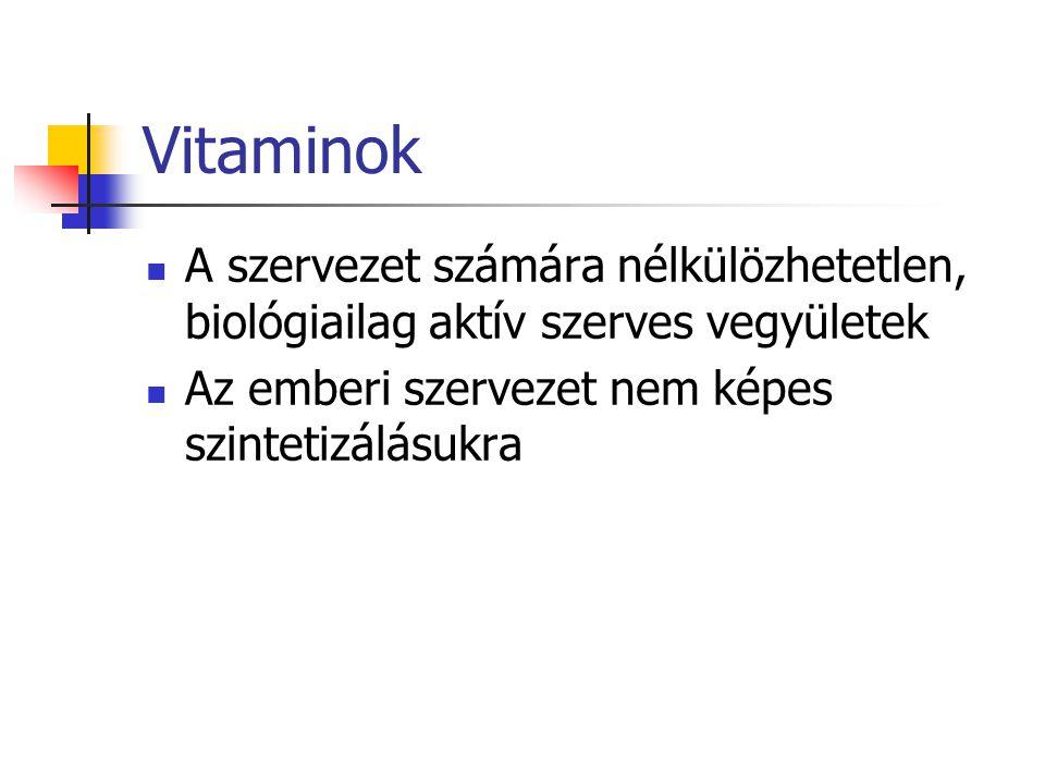 Vitaminok A szervezet számára nélkülözhetetlen, biológiailag aktív szerves vegyületek Az emberi szervezet nem képes szintetizálásukra