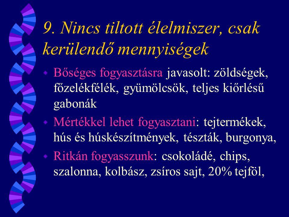 9. Nincs tiltott élelmiszer, csak kerülendő mennyiségek w Bőséges fogyasztásra javasolt: zöldségek, főzelékfélék, gyümölcsök, teljes kiőrlésű gabonák