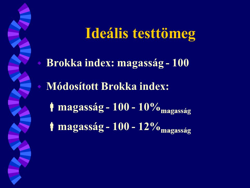 Ideális testtömeg w BMI (Body Mass Index) w Testtömeg (kg) / Testmagasság 2 (m) w Normál értéke: 22,5 (Ideális testtömeg = Tm 2 (m) x 22,5) w Normál tartománya: 20 - 25