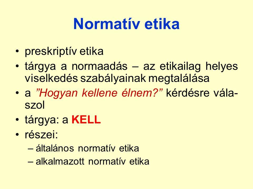 """Normatív etika preskriptív etika tárgya a normaadás – az etikailag helyes viselkedés szabályainak megtalálása a """"Hogyan kellene élnem?"""" kérdésre vála-"""