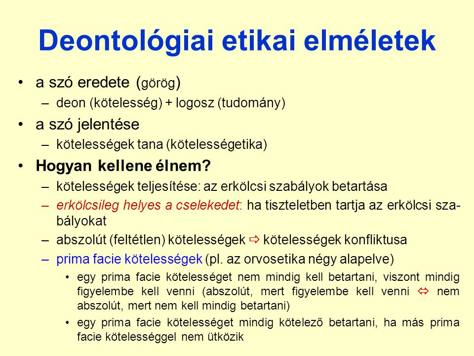Deontológiai etikai elméletek a szó eredete ( görög ) –deon (kötelesség) + logosz (tudomány) a szó jelentése –kötelességek tana (kötelességetika) Hogyan kellene élnem.