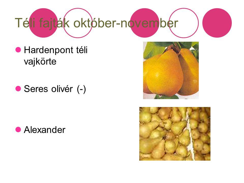 Téli fajták október-november Hardenpont téli vajkörte Seres olivér (-) Alexander