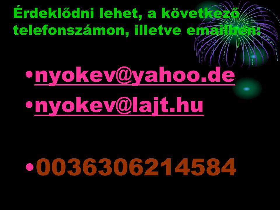 Érdeklődni lehet, a következő telefonszámon, illetve emailben: nyokev@yahoo.de nyokev@lajt.hu 0036306214584