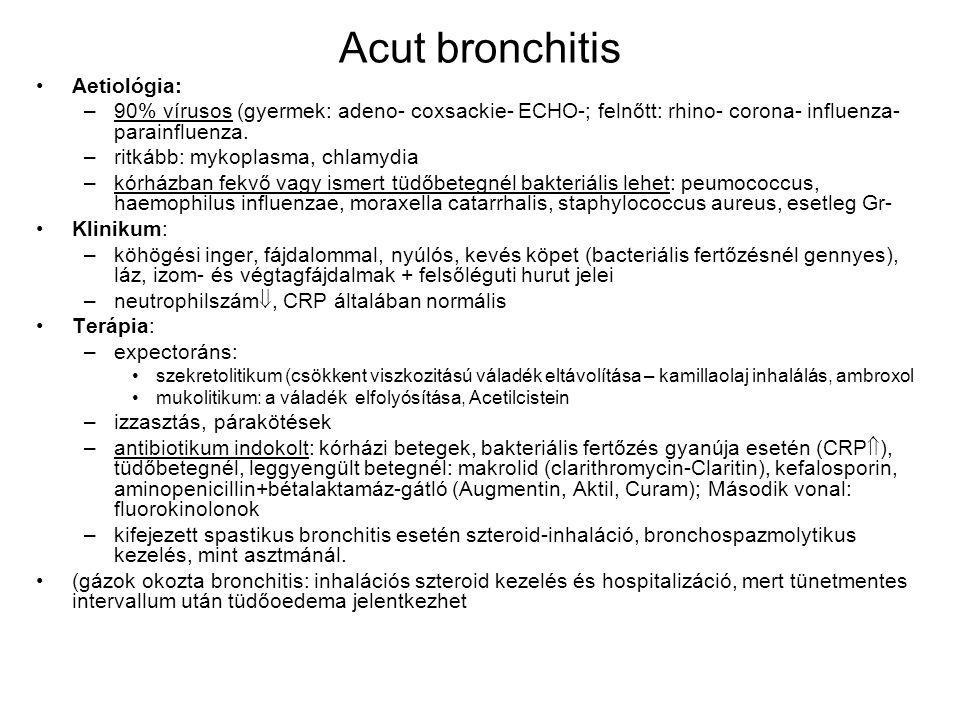 Acut bronchitis Aetiológia: –90% vírusos (gyermek: adeno- coxsackie- ECHO-; felnőtt: rhino- corona- influenza- parainfluenza. –ritkább: mykoplasma, ch