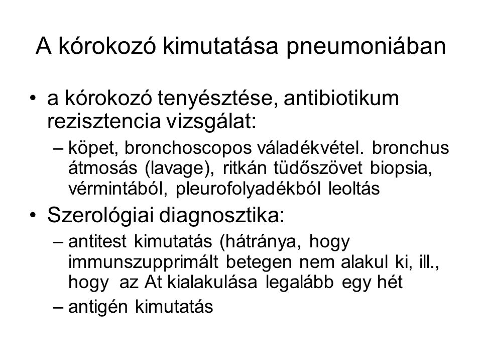 A kórokozó kimutatása pneumoniában a kórokozó tenyésztése, antibiotikum rezisztencia vizsgálat: –köpet, bronchoscopos váladékvétel.