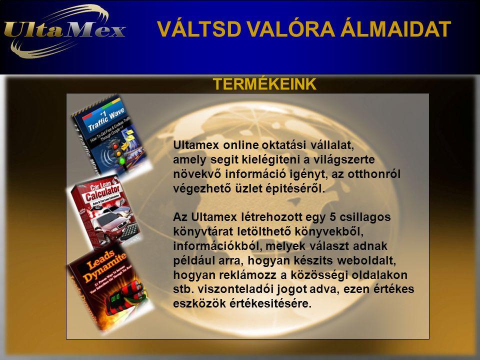 VÁLTSD VALÓRA ÁLMAIDAT TERMÉKEINK Ultamex online oktatási vállalat, amely segit kielégiteni a világszerte növekvő információ igényt, az otthonról végezhető üzlet épitéséről.