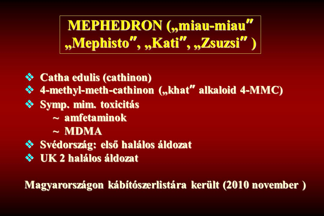 """MEPHEDRON (""""miau-miau"""" """"Mephisto"""", """"Kati"""", """"Zsuzsi"""" )  Catha edulis (cathinon)  4-methyl-meth-cathinon (""""khat"""" alkaloid 4-MMC)  Symp. mim. toxicitá"""