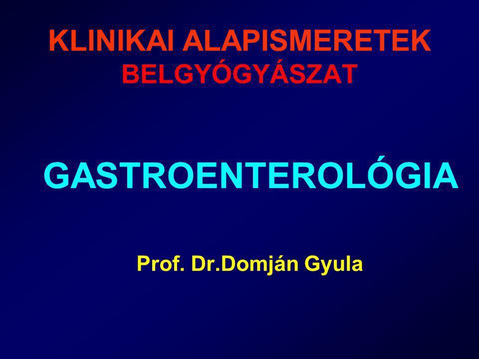 KLINIKAI ALAPISMERETEK BELGYÓGYÁSZAT GASTROENTEROLÓGIA Prof. Dr.Domján Gyula