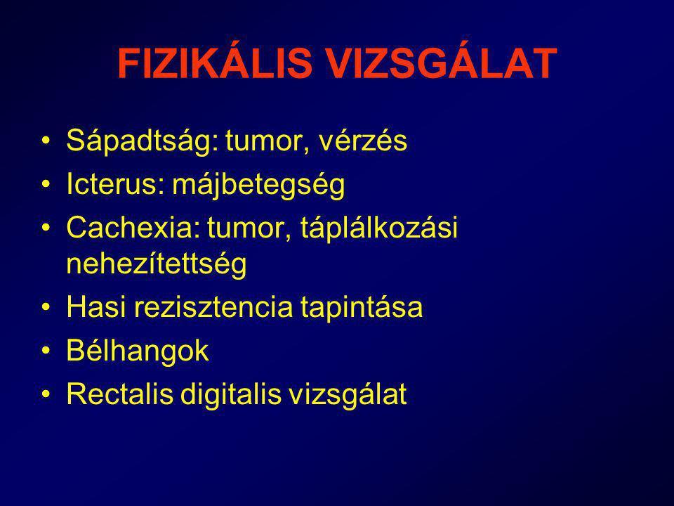 FIZIKÁLIS VIZSGÁLAT Sápadtság: tumor, vérzés Icterus: májbetegség Cachexia: tumor, táplálkozási nehezítettség Hasi rezisztencia tapintása Bélhangok Re