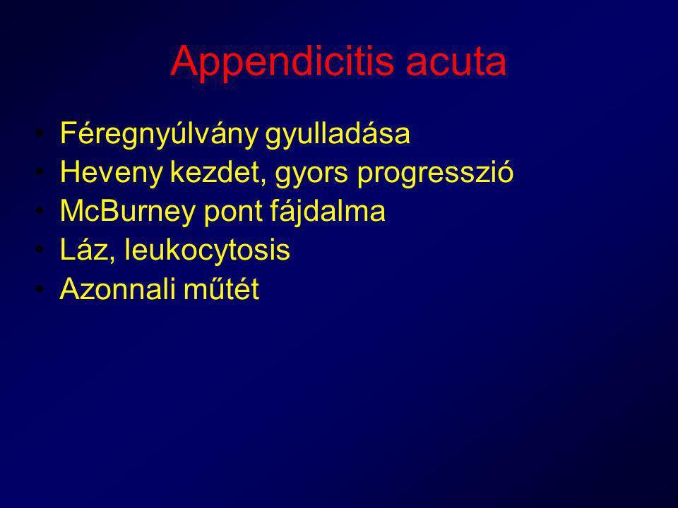 Appendicitis acuta Féregnyúlvány gyulladása Heveny kezdet, gyors progresszió McBurney pont fájdalma Láz, leukocytosis Azonnali műtét