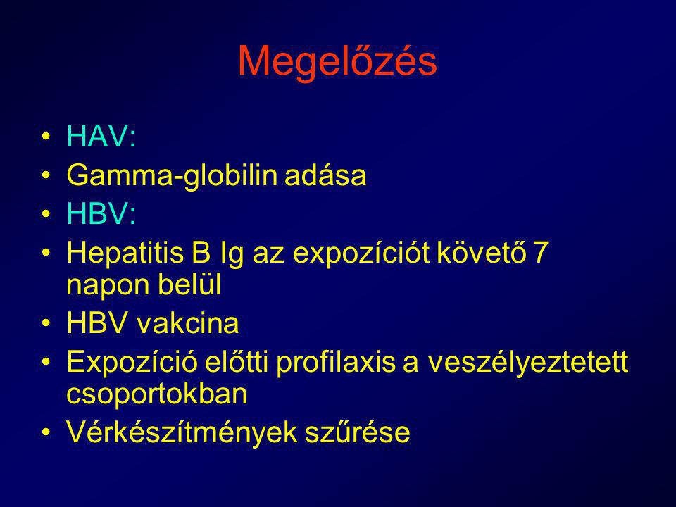 Megelőzés HAV: Gamma-globilin adása HBV: Hepatitis B Ig az expozíciót követő 7 napon belül HBV vakcina Expozíció előtti profilaxis a veszélyeztetett c