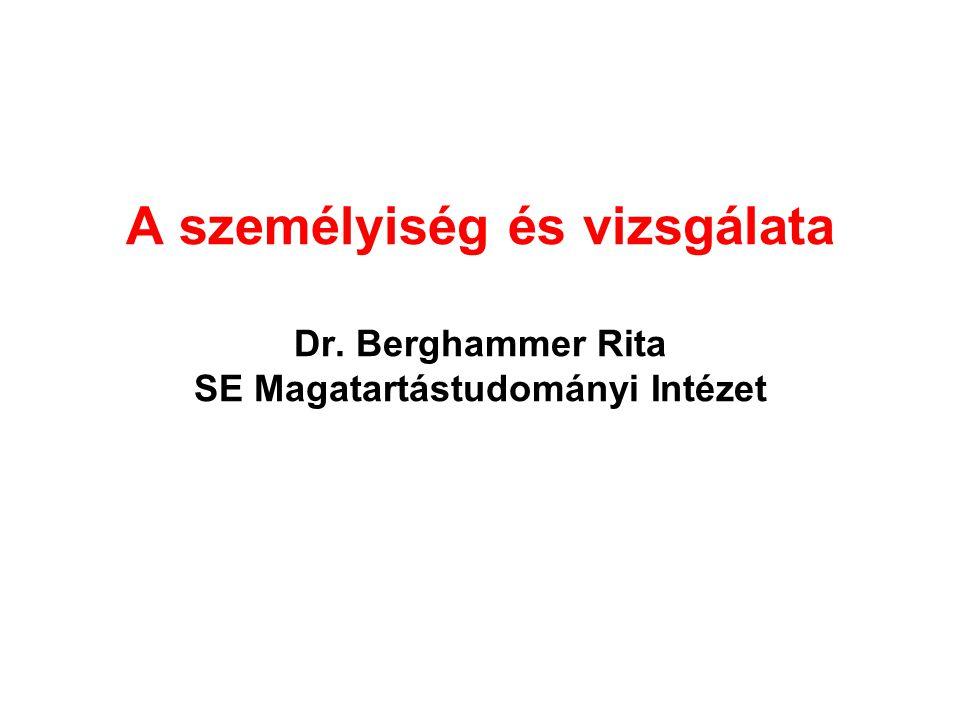 A személyiség és vizsgálata Dr. Berghammer Rita SE Magatartástudományi Intézet