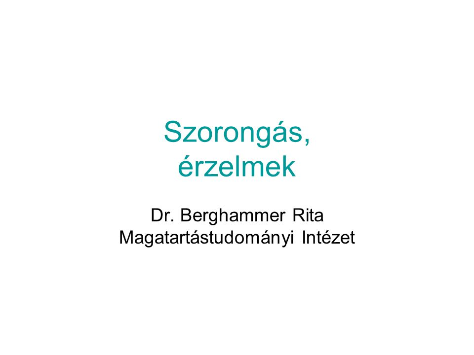 Szorongás, érzelmek Dr. Berghammer Rita Magatartástudományi Intézet