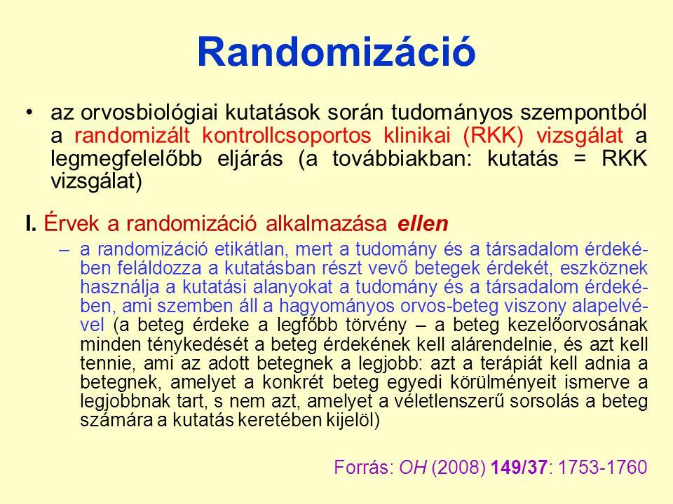 Randomizáció az orvosbiológiai kutatások során tudományos szempontból a randomizált kontrollcsoportos klinikai (RKK) vizsgálat a legmegfelelőbb eljárás (a továbbiakban: kutatás = RKK vizsgálat) I.