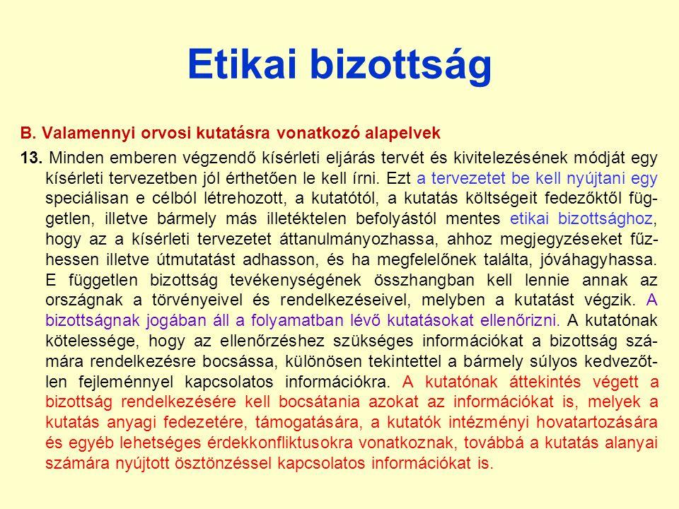 Etikai bizottság B.Valamennyi orvosi kutatásra vonatkozó alapelvek 13.