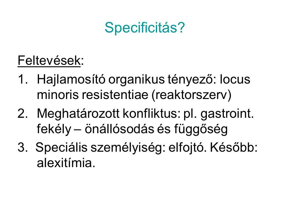 Specificitás? Feltevések: 1.Hajlamosító organikus tényező: locus minoris resistentiae (reaktorszerv) 2.Meghatározott konfliktus: pl. gastroint. fekély