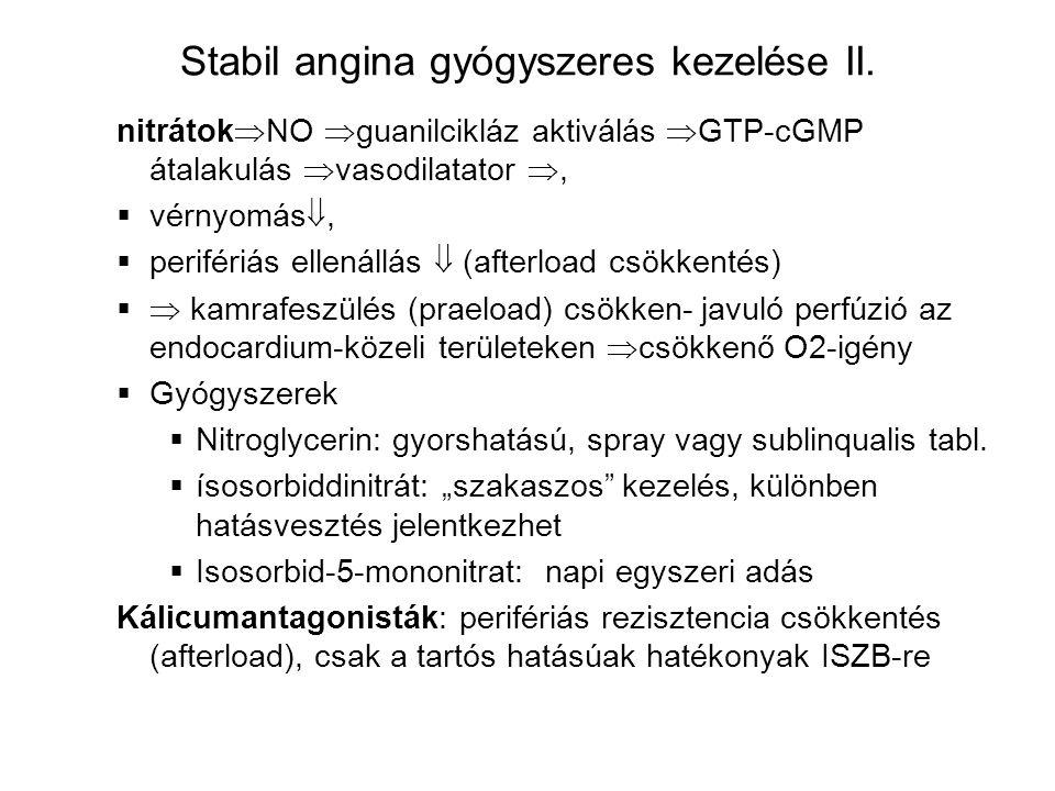 Stabil angina gyógyszeres kezelése II. nitrátok  NO  guanilcikláz aktiválás  GTP-cGMP átalakulás  vasodilatator ,  vérnyomás ,  perifériás ell