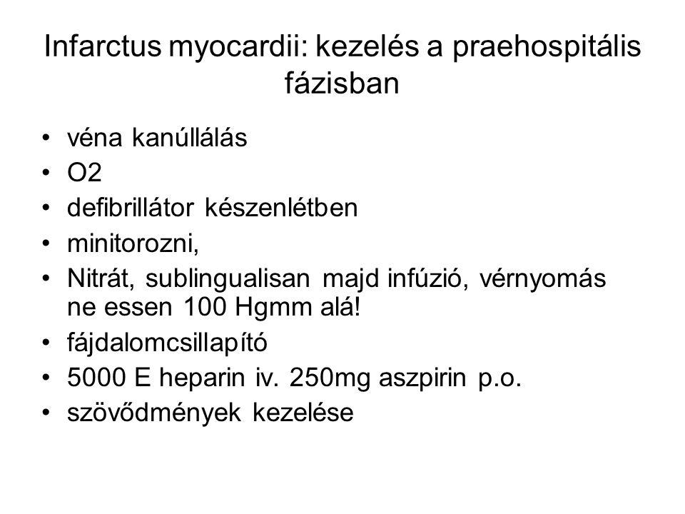 Infarctus myocardii: kezelés a praehospitális fázisban véna kanúllálás O2 defibrillátor készenlétben minitorozni, Nitrát, sublingualisan majd infúzió,
