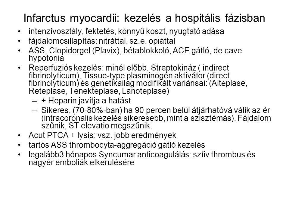 Infarctus myocardii: kezelés a hospitális fázisban intenzivosztály, fektetés, könnyű koszt, nyugtató adása fájdalomcsillapítás: nitráttal, sz.e. opiát