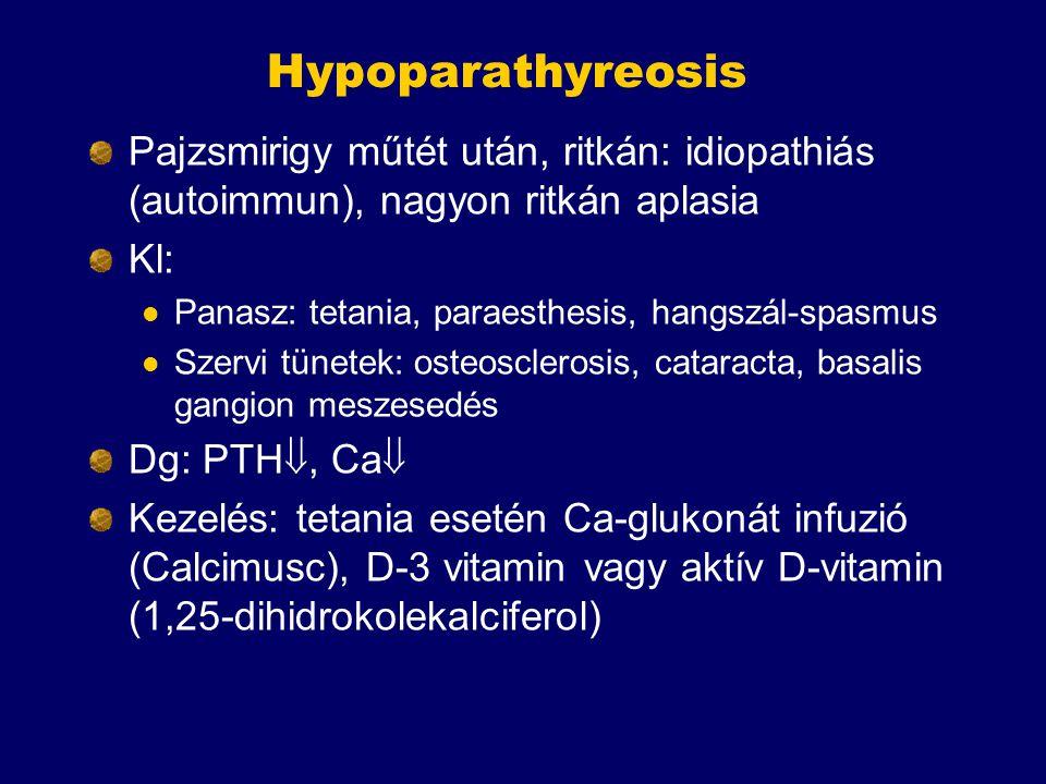 Hypoparathyreosis Pajzsmirigy műtét után, ritkán: idiopathiás (autoimmun), nagyon ritkán aplasia Kl: Panasz: tetania, paraesthesis, hangszál-spasmus S