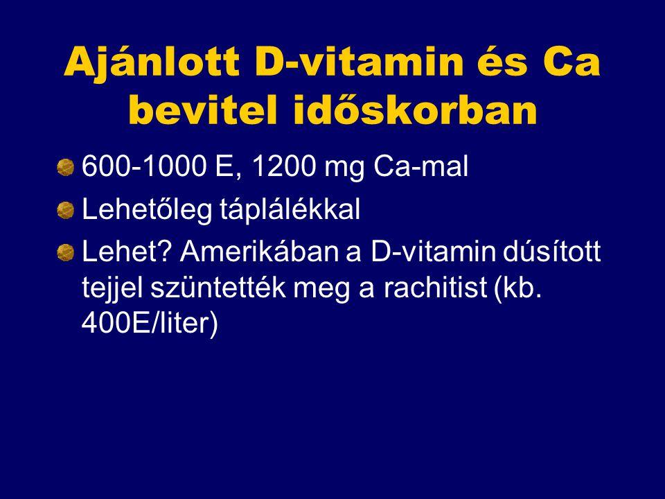Ajánlott D-vitamin és Ca bevitel időskorban 600-1000 E, 1200 mg Ca-mal Lehetőleg táplálékkal Lehet? Amerikában a D-vitamin dúsított tejjel szüntették