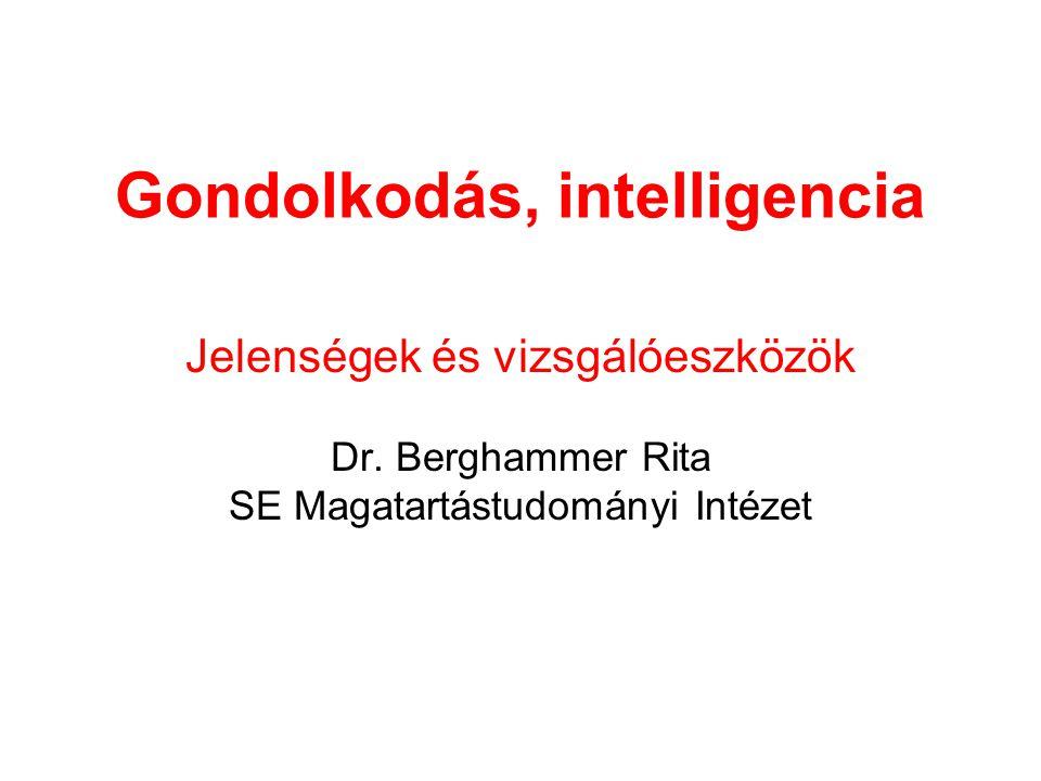 Gondolkodás, intelligencia Jelenségek és vizsgálóeszközök Dr. Berghammer Rita SE Magatartástudományi Intézet