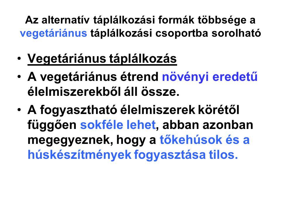 Az alternatív táplálkozási formák többsége a vegetáriánus táplálkozási csoportba sorolható Vegetáriánus táplálkozás A vegetáriánus étrend növényi ered