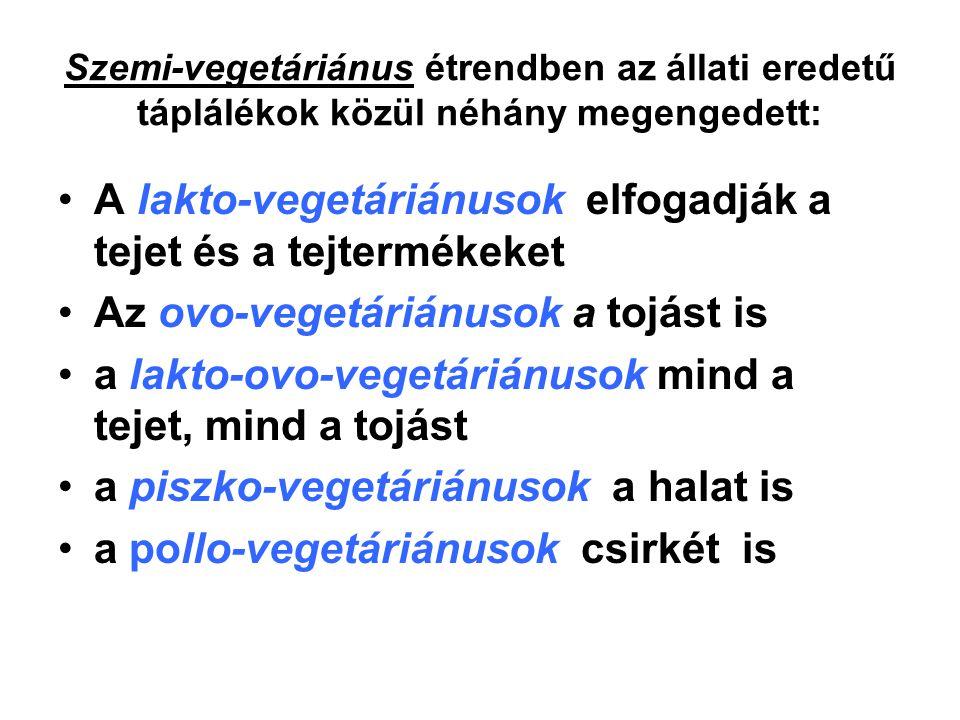 Szemi-vegetáriánus étrendben az állati eredetű táplálékok közül néhány megengedett: A lakto-vegetáriánusok elfogadják a tejet és a tejtermékeket Az ov
