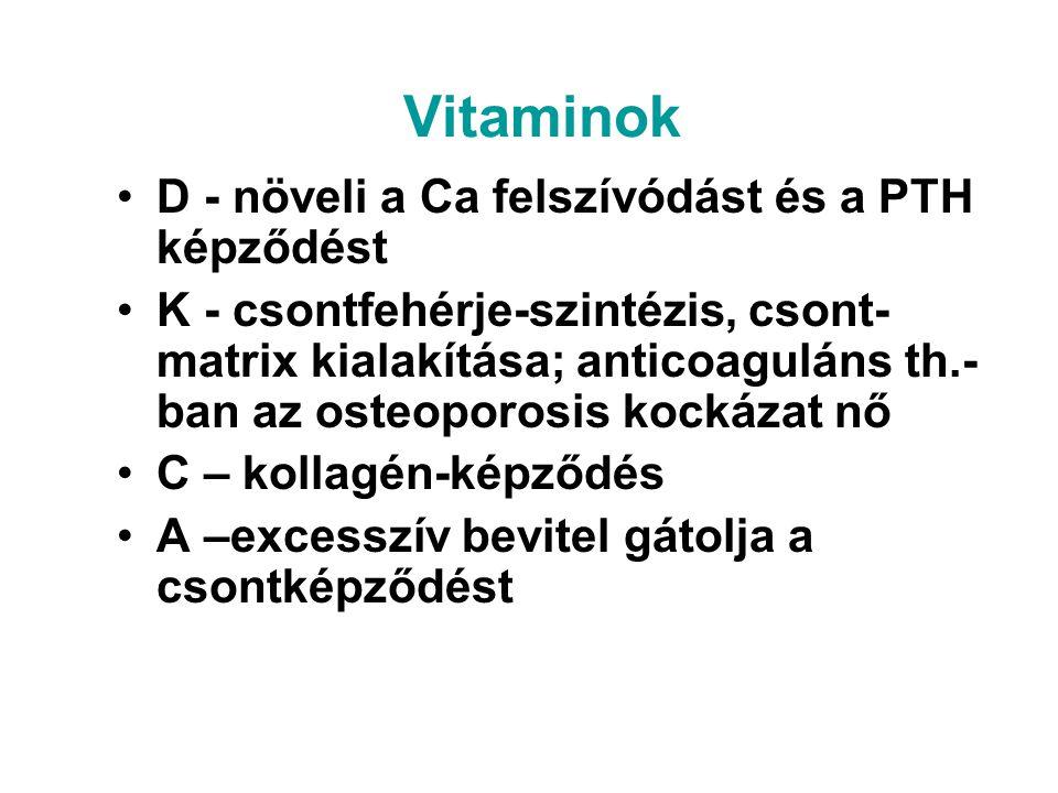 Vitaminok D - növeli a Ca felszívódást és a PTH képződést K - csontfehérje-szintézis, csont- matrix kialakítása; anticoaguláns th.- ban az osteoporosi