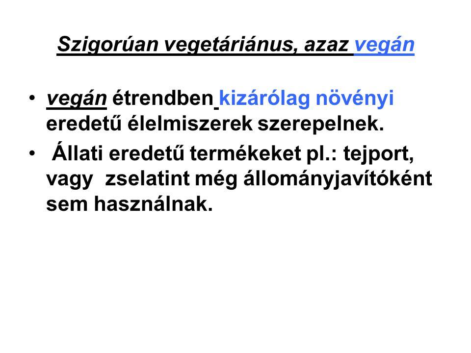 Szigorúan vegetáriánus, azaz vegán vegán étrendben kizárólag növényi eredetű élelmiszerek szerepelnek. Állati eredetű termékeket pl.: tejport, vagy zs