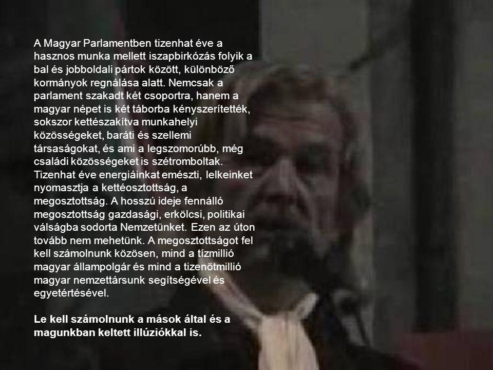 A MAGYAR NEMZETHEZ Minden magyarokhoz fordulok: fő-, és közemberekhez, bármely párthoz, vallási felekezethez tartozó kétkezi-, vagy szellemi munkával