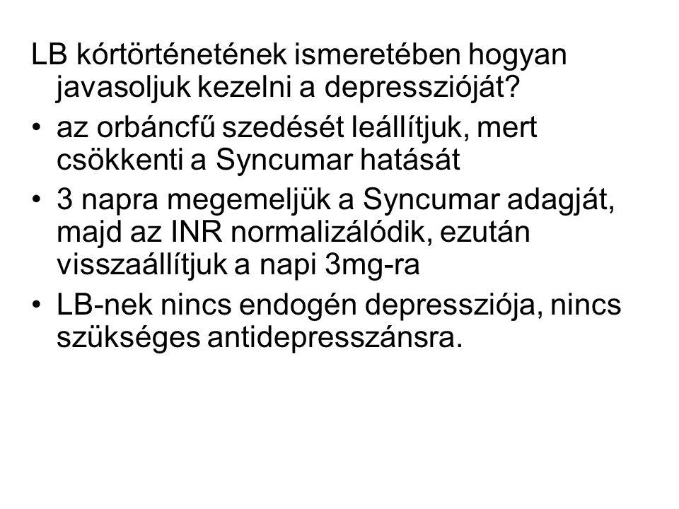 LB kórtörténetének ismeretében hogyan javasoljuk kezelni a depresszióját? az orbáncfű szedését leállítjuk, mert csökkenti a Syncumar hatását 3 napra m